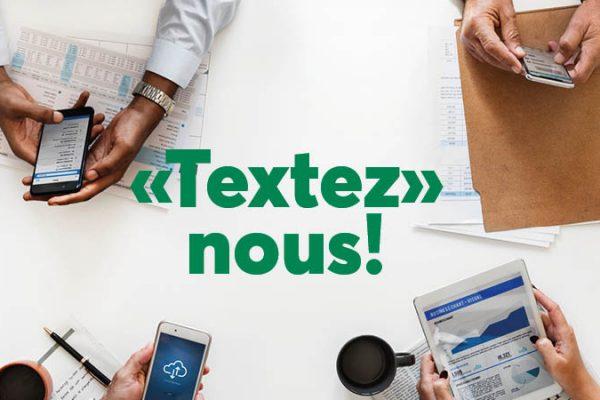 «Textez-nous» pour entrer en communication!
