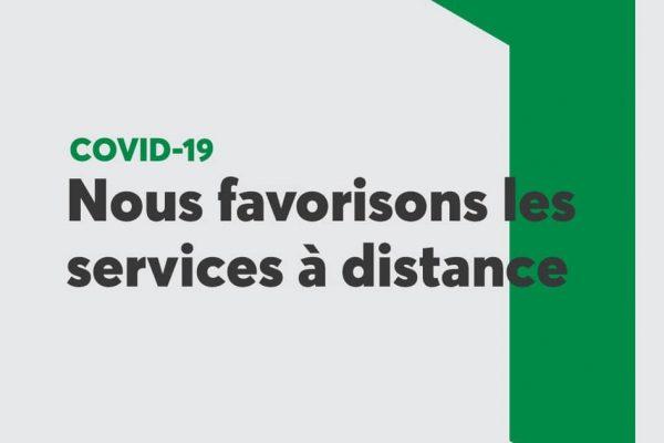 COVID-19 : Nous favorisons les services à distance